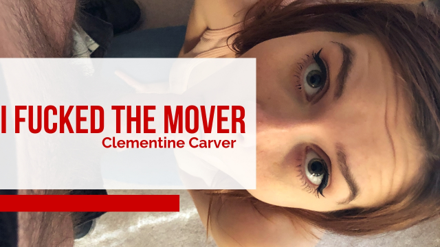 i fucked the mover video from Clementine Carver
