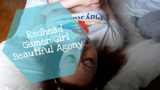 Redhead Gamer Girl Beautiful Agony video from Ellamourne
