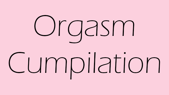 Orgasm Cumpilation video by Fiona Lee