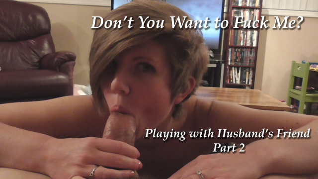 Playing with My Husband's Friend Part 2 video from HousewifeGinger