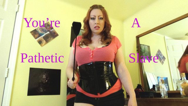 You're A Pathetic Slave video by Josie6Girl