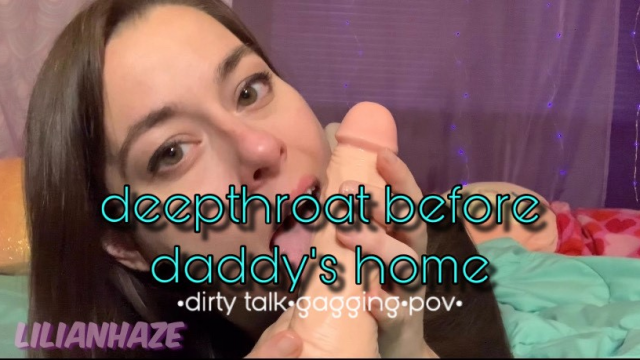 Deepthroat Before Daddy's Home video from LilianHaze