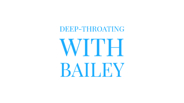 Deep-throat class with Bailey video from Mary Moody