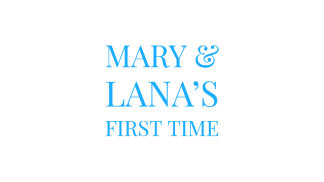 Mary and Lana's First Time video from Mary Moody