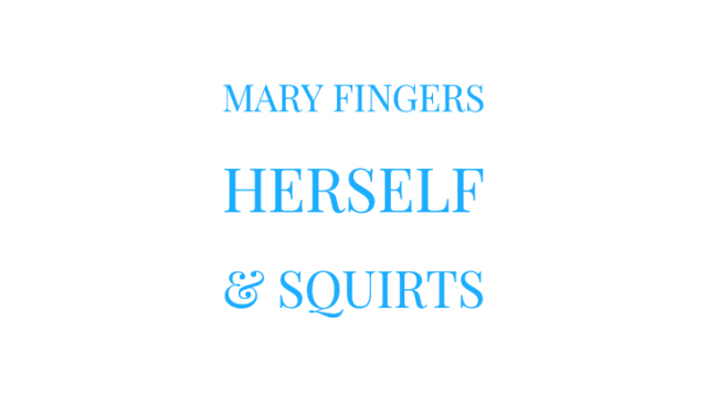 Mary Fingers Herself and Squirts video from Mary Moody