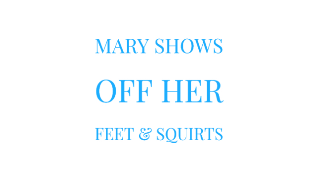 Mary Shows Off Her Feet and Squirts video from Mary Moody