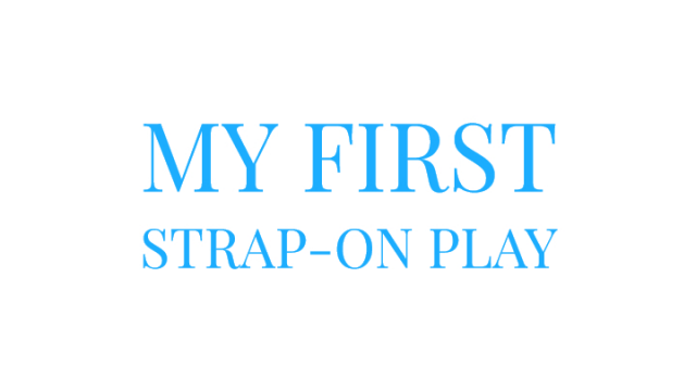 My First Strap-On Play GGGG video from Mary Moody