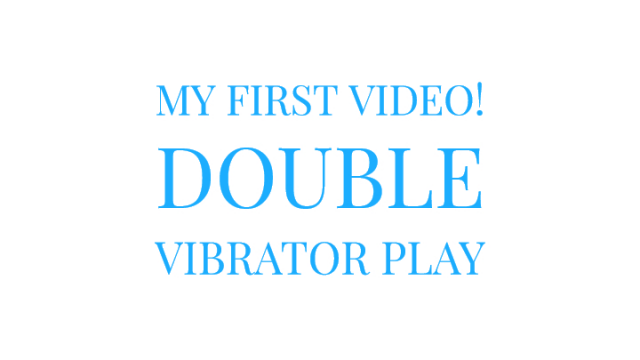 My First Vid Double Vibrator Torture video from Mary Moody