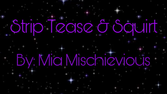 Strip Tease & Squirt video from Mia Mischievious