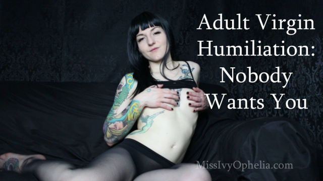 Adult Virgin Humiliation - Nobody Wants You video from Miss Ivy Ophelia