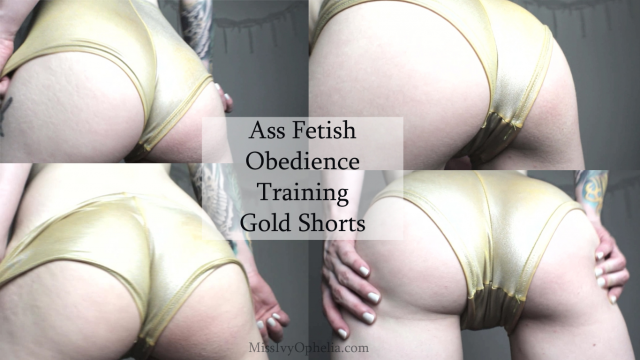 Ass Fetish Obedience Training - Gold Shorts video from Miss Ivy Ophelia