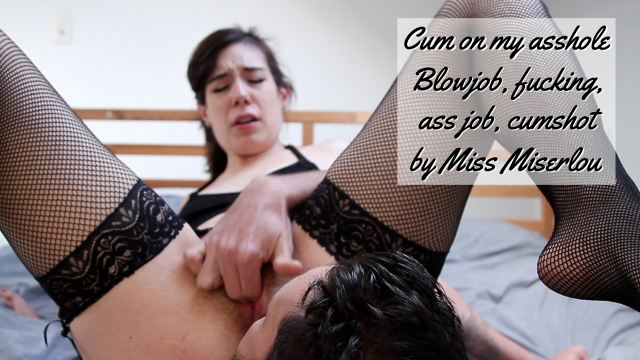 Cum on my asshole - blowjob, fucking, assjob, cumshot video from Miss Miserlou