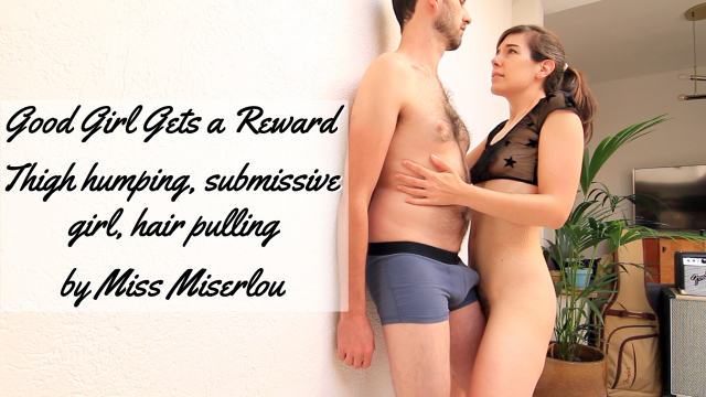 Good Girl gets a Reward - thigh humping, hair pulling video from Miss Miserlou