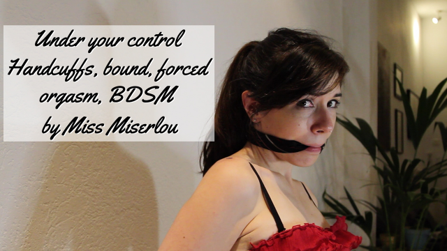Under your control - cuffed, bound orgasm video from Miss Miserlou
