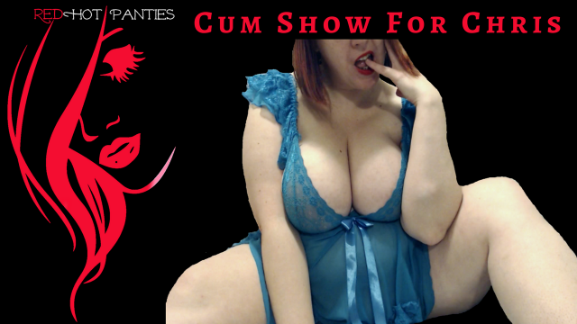 CUM SHOW FOR CHRIS video from RedHot Panties