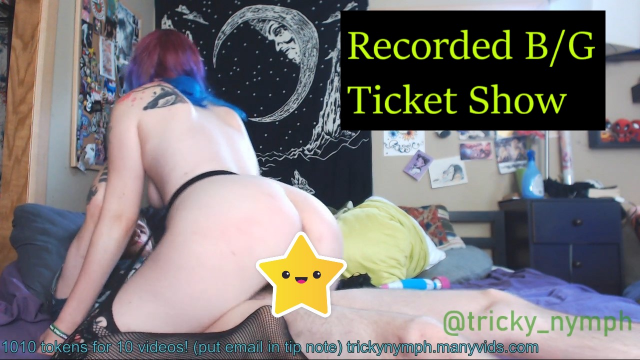 Recorded B/G Ticket Show video by Tricky Nymph
